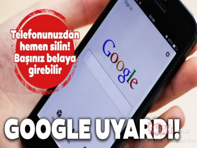 Google'dan uyarı; Başınız belaya girmeden hemen silin