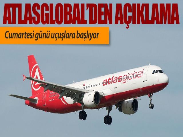 AtlasGlobal açıkladı; Cumartesi uçuyoruz