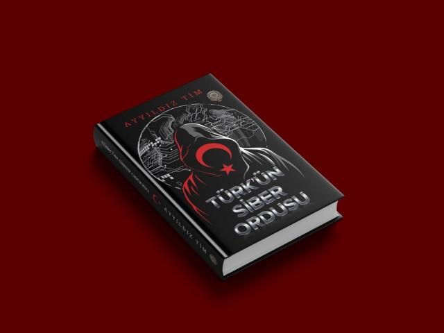 Türk'ün Siber Ordusu; Ayyıldız Tim'in çok ses getiren kitabı