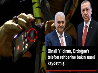 Binali Yıldırım'ın telefonunda Cumhurbaşkanı Erdoğan bakın nasıl kayıtlı