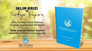 Ülkü Ocakları 'İklim Krizi ve Türkiye Raporu' hazırladı